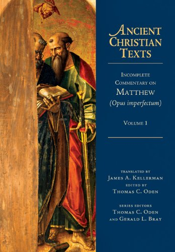 Incomplete Commentary on Matthew: Opus Imperfectum (Ancient Christian Texts), James A. Kellerman