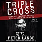 Triple Cross: How bin Laden's Master Spy Penetrated the CIA, the Green Berets, and the FBI | Peter Lance