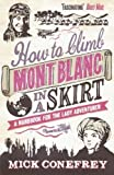 img - for How to Climb Mont Blanc in a Skirt: A Handbook for the Lady Adventurer by Conefrey, Mick (2012) Paperback book / textbook / text book