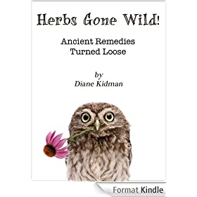 Herbs Gone Wild! Ancient Remedies Turned Loose (English Edition)
