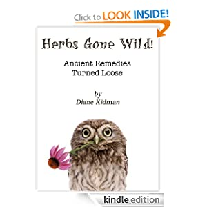 Herbs Gone Wild! Ancient Remedies Turned Loose