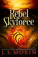 Rebel Skyforce (Mad Tinker Chronicles Book 2)