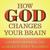 How God Changes Your Brain: Breakthrough Findings from a Leading Neuroscientist | [Andrew Newberg MD, Mark Robert Waldman]