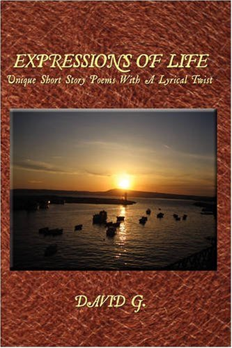 Expressions Of Life: Unique Short Story Poems With A Lyrical Twist