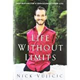 Life Without Limits: Inspiration for a Ridiculously Good Life ~ Nick Vujicic