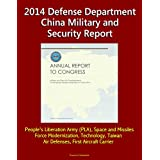 2014 Defense Department China Military and Security Report: People's Liberation Army (PLA), Space and Missiles...