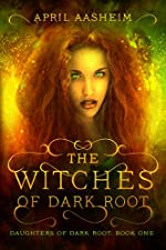 The Witches of Dark Root (Daughters of Dark Root Book 1)
