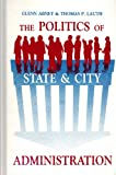 img - for Politics of State and City Administration (Suny Series in Public Administration in the 1980s) book / textbook / text book