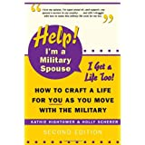 Help! I'm a Military Spouse--I Get a Life Too!: How to Craft a Life for You As You Move With the Military, Second Edition ~ Kathie Hightower