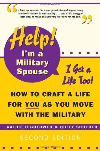 Image of Help! I'm a Military Spouse--I Get a Life Too!: How to Craft a Life for You As You Move With the Military, Second Edition