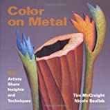 Color on Metal: 50 Artist Share Insights and Techniques (1893164063) by McCreight, Tim