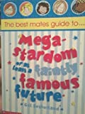 Best Mates' Guide to Megastardom or at Least a Faintly Famous Future (0439977630) by Sutherland, Gillian