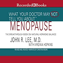 What Your Doctor May Not Tell You About Menopause (       UNABRIDGED) by John R. Lee, Virginia Hopkins Narrated by Christina Moore