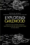 img - for Exploiting Childhood: How Fast Food, Material Obsession and Porn Culture are Creating New Forms of Child Abuse book / textbook / text book
