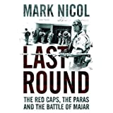 Last Round: The Red Caps, the Paras and the Battle of Majar (Cassell) by Nicol, Mark ( 2006 )