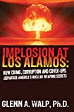 img - for Implosion at Los Alamos - How Crime, Corruption, and Cover Ups Jeapordize America's Nuclear Weapon's Secrets book / textbook / text book