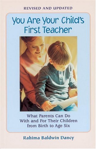 You Are Your Child's First Teacher: What Parents Can Do With and For Their Chlldren from Birth to Age Six