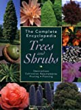The Complete Encyclopedia of Trees and Shrubs: Descriptions, Cultivation Requirements, Pruning, Planting