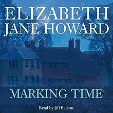 Marking Time Audiobook by Elizabeth Jane Howard Narrated by Jill Balcon
