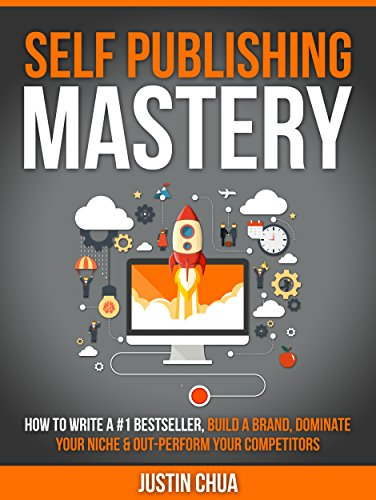 Self Publishing Mastery: How To Write A #1 Bestseller, Build A Brand, Dominate Your Niche & Outperform Your Competitors by Justin Chua ebook deal