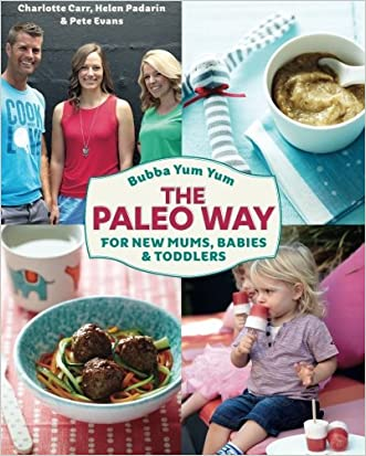 Bubba Yum Yum The Paleo Way: For new Mums Babies and Toddlers