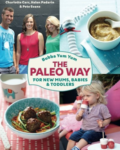 Download bubba yum yum the paleo way for new mums babies and download bubba yum yum the paleo way for new mums babies and toddlers mrs charlotte carr pdf forumfinder Gallery
