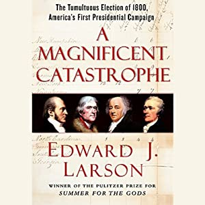 A Magnificent Catastrophe: The Tumultuous Election of 1800, America's First Presidential Campaign | [Edward J. Larson]