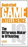Basketball Game Intelligence: The Difference-Maker in Officiating