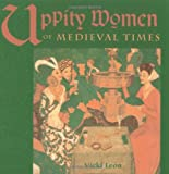 Uppity Women of Medieval Times (1573240397) by Vicki Leon