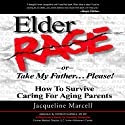 Elder Rage, or Take My Father... Please!: How to Survive Caring for Aging Parents (       UNABRIDGED) by Jacqueline Marcell Narrated by Jacqueline Marcell