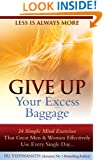 Give Up Your Excess Baggage : 24 Simple Mind Exercises That Great Men & Women Effectively Use Every Single Day