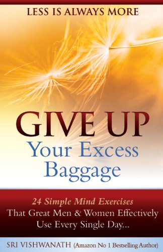 Free Kindle Book : Give Up Your Excess Baggage : 24 Simple Mind Exercises That Great Men & Women Effectively Use Every Single Day