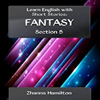 Learn English with Short Stories: Fantasy - Section 5: Inspired By English (       UNABRIDGED) by Zhanna Hamilton Narrated by Sam Scholl