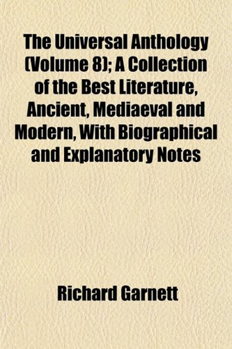 The Universal Anthology (Volume 8); A Collection of the Best Literature, Ancient, Mediaeval and Modern, With Biographical and Explanatory Notes