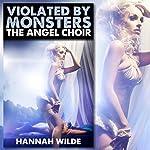 Violated By Monsters: The Angel Choir | Hannah Wilde