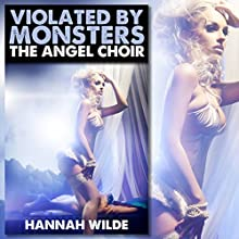 Violated By Monsters: The Angel Choir (       UNABRIDGED) by Hannah Wilde Narrated by Hannah Wilde