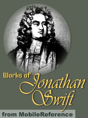 Works of Jonathan Swift. Gulliver's Travels, A Modest Proposal, A Tale of a Tub, The Battle of the Books, The Drapier's Letters, Three Sermons & more (Mobi Collected Works)