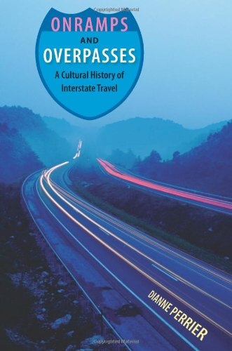 Onramps And Overpasses: A Cultural History Of Interstate Travel