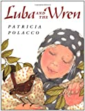 Luba and the Wren (Picture Books) (0399231684) by Polacco, Patricia