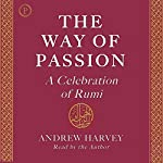 The Way of Passion: A Celebration of Rumi | Andrew Harvey