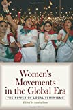 Women's Movements in the Global Era: The Power of Local Feminisms
