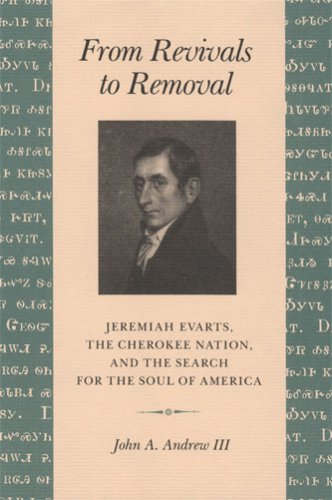 From Revivals to Removal: Jeremiah Evarts, the Cherokee Nation, and the Search for the Soul of America