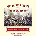 Waking Giant: America in the Age of Jackson (       UNABRIDGED) by David S. Reynolds Narrated by Arthur Morey