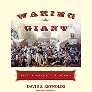 Waking Giant: America in the Age of Jackson | [David S. Reynolds]