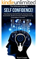 Self Confidence: The Ultimate Guide To Self Confidence! - Stop Shyness And Self Doubt, Develop Great Social Skills, Build Charisma, And Begin Feeling Good ... Making, Feeling Good) (English Edition)