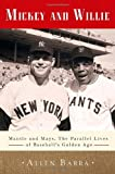 Mickey and Willie: Mantle and Mays, the Parallel Lives of Baseballs Golden Age