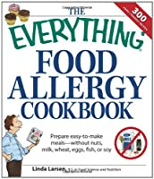 The Everything Food Allergy Cookbook: Prepare easy-to-make meals--without nuts, milk, wheat, eggs, fish or soy (Everything (Cooking)) by Adams Media