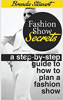 Fashion Show Secrets : A Step by step guide to how to plan a fashion show e-book downloads