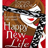 Happy New Life (A Grandberry Falls Novel Book 2) ~ Tonya Kappes