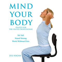 Mind Your Body: Pilates for the Seated Professional [Paperback]